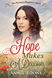 Hope Makes a Decision: A Clean and Wholesome Love Story (The Parson's Daughters Series Book 2)