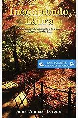 Incontrando Laura: Un romanzo liberamente e in parte ispirato alla vita di... (Italian Edition) Kindle Edition