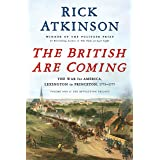The British Are Coming: The War for America, Lexington to Princeton, 1775-1777 (The Revolution Trilogy, 1)