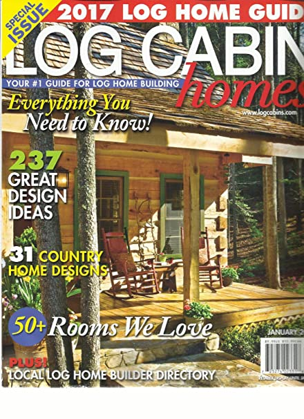 LOG CABIN HOMES MAGAZINE JANUARY, 2017 YOUR # 1 GUIDE FOR LOG HOME BUILDING