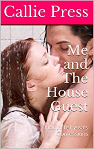 Me and The House Guest: Hot Wife Lyssa's Confessions