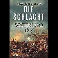 Die Schlacht: Waterloo 1815 (German Edition)