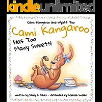 Cami Kangaroo Has Too Many Sweets (Cami Kangaroo and Wyatt Too Book 1)