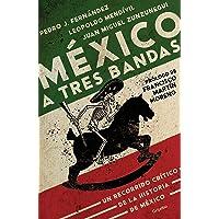 México a tres bandas: Un recorrido crítico de la historia de México