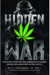 Hidden War: How Special Operations Game Wardens Are Reclaiming America's Wildlands From The Drug Cartels Kindle Edition