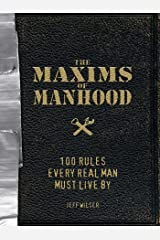 The Maxims of Manhood: 100 Rules Every Real Man Must Live By Kindle Edition