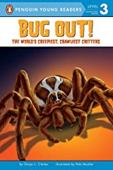 Bug Out!: The World's Creepiest, Crawliest Critters (Penguin Young Readers, Level 3) Paperback
