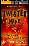 Twisted Love: Twelve True Stories of Love Gone Bad