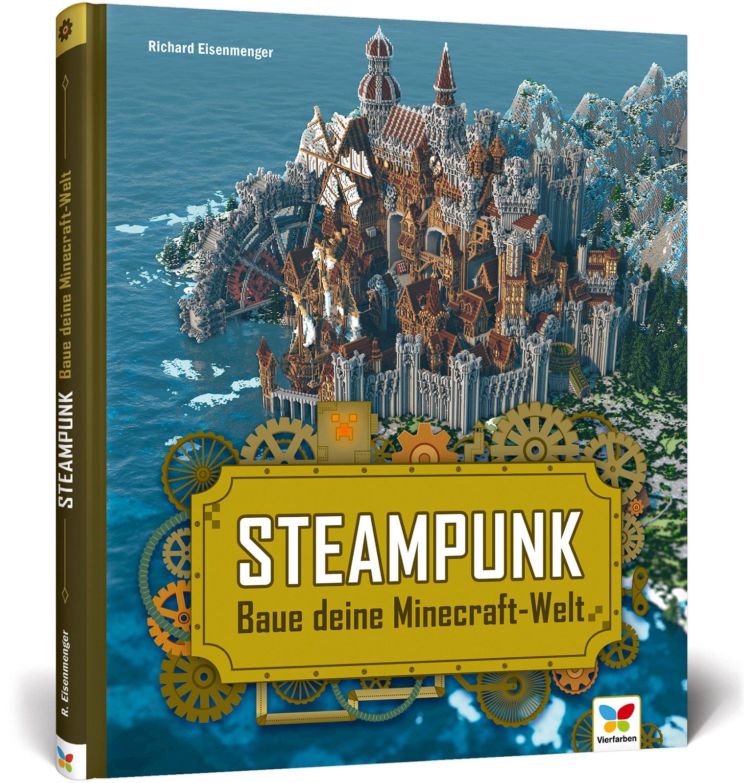 Steampunk: Baue deine Minecraft-Welt! Mit 3D-Bauplänen, Tipps und Anregungen für eigene Bauwerke und Konstruktionen. Komplett in Farbe!