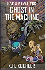 Ghost In The Machine (Kaiju Revisited Book 3) Kindle Edition