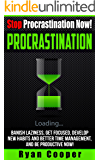 Procrastination: Stop Procrastination - Procrastination Cure, Stop Being Lazy, Get Focused, Change Habits, Time Management, And Productivity! (Stop Being Time Mangement, Self Discipline, Focused)