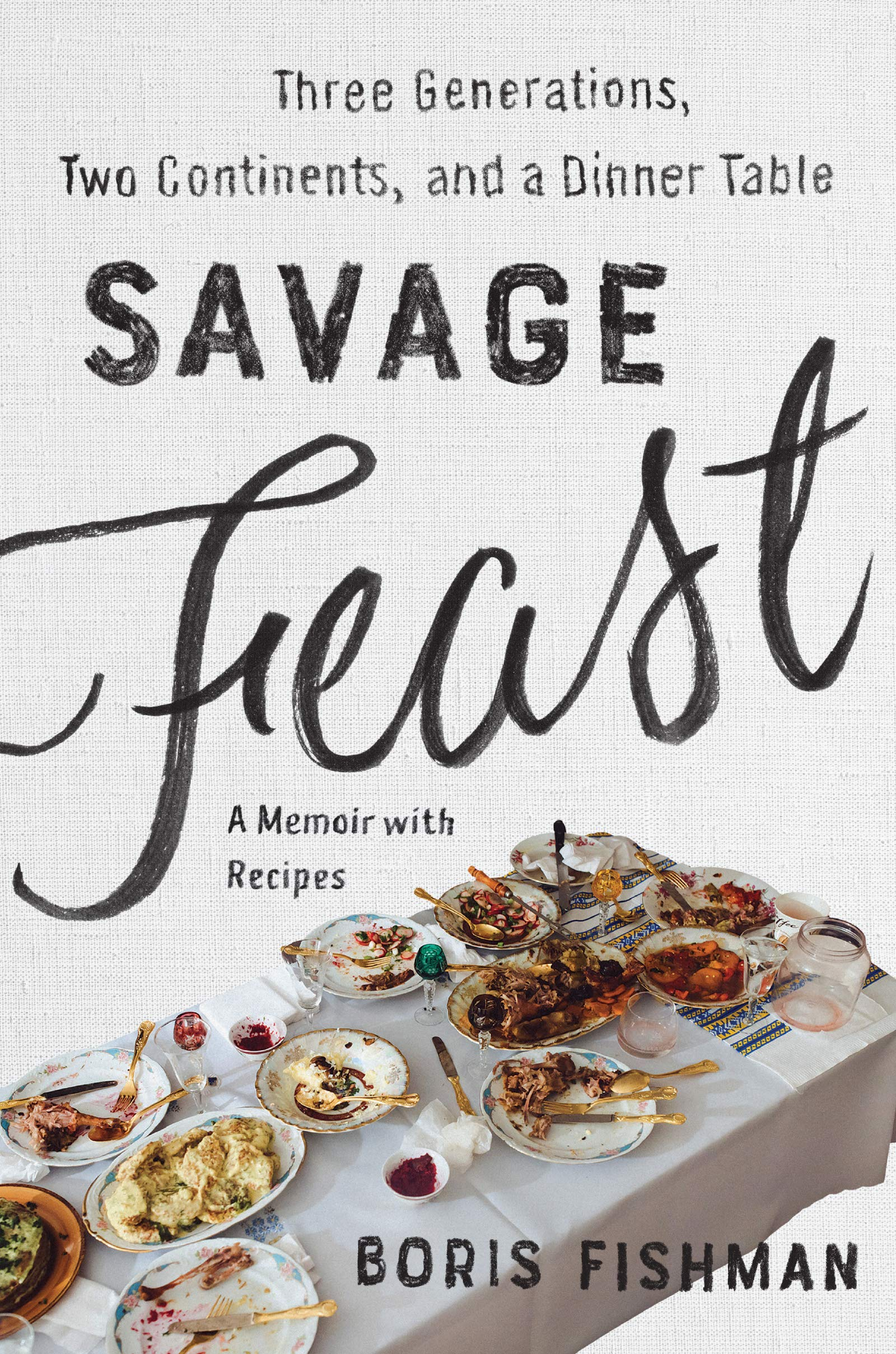 SAVAGE FEAST: Three Generations, Two Continents, and a Dinner ...