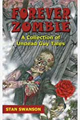 Forever Zombie: A Collection of Undead Guy Tales Kindle Edition