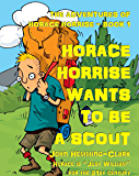 Horace Horrise Wants to be a Scout (The Adventures of Horace Horrise Book 1)