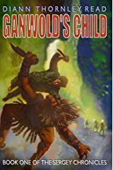 Ganwold's Child, Sergey Chronicles (Book 1) (The Sergey Chronicles) Kindle Edition