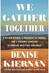 We Gather Together: A Nation Divided, a President in Turmoil, and a Historic Campaign to Embrace Gratitude and Grace Kindle Edition