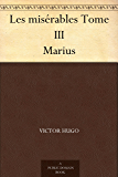 Les misérables Tome III Marius (French Edition)