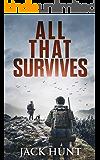 All That Survives: A Post-Apocalyptic EMP Survival Thriller (Lone Survivor Book 2)