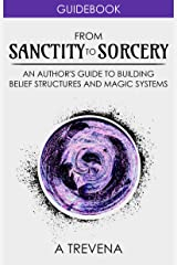 From Sanctity to Sorcery: An Author's Guide to Building Belief Structures and Magic Systems (Author Guides Book 3) Kindle Edition