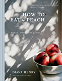 How to eat a peach: Menus, stories and places (English Edition)