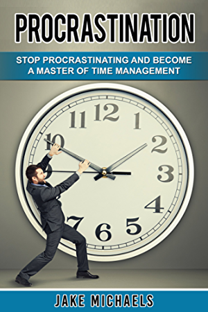 Procrastination: Stop Procrastinating and Become a Master of Time Management ((Focus; Productivity; Clean Living))