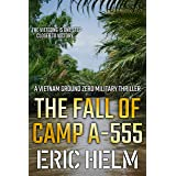 The Fall of Camp A-555: The Vietnamese Army are one step closer to victory... (Vietnam Ground Zero Military Thrillers Book 4)