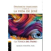 Dinámicas familiares a través de la vida de José: La túnica del Padre (Spanish Edition) Jun 30, 2016
