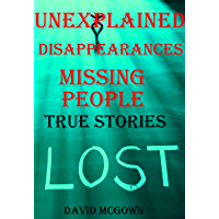 MYSTERIOUS UNEXPLAINED DISAPPEARANCES & MISSING PEOPLE CASE FILES. volume 3.: LOST & MISSING. Unexplained Mysteries. (UNEXPLAINED DISAPPEARANCES : MISSING PEOPLE)