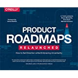 Product Roadmaps Relaunched: A Practical Guide to Prioritizing Opportunities, Aligning Teams, and Delivering Value to Customers and Stakeholders