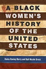A Black Women's History of the United States (REVISIONING HISTORY Book 5) Kindle Edition