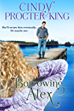 Borrowing Alex: A Romantic Comedy (Love in the Pacific Northwest Book 2)
