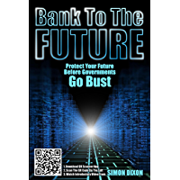 Bank to the Future: Protect your Future before Governments Go Bust (English Edition)