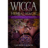 Wicca Herbal Magic: A Complete Beginner's Guide to Wiccan Herbal Magic, Essential Oils, Herbal Spells and Witchcraft (English Edition)