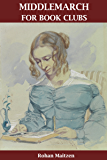 Middlemarch for Book Clubs: Ideas for Reading and Discussion