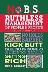 No B.S. Ruthless Management of People and Profits: No Holds Barred, Kick Butt, Take-No-Prisoners Guide to Really Getting Rich Kindle Edition