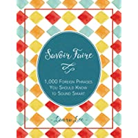 Savoir Faire: 1000 foreign Phrases You Should Know to Sound Smart