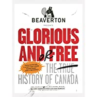 The Beaverton Presents Glorious and/or Free: The True History of Canada