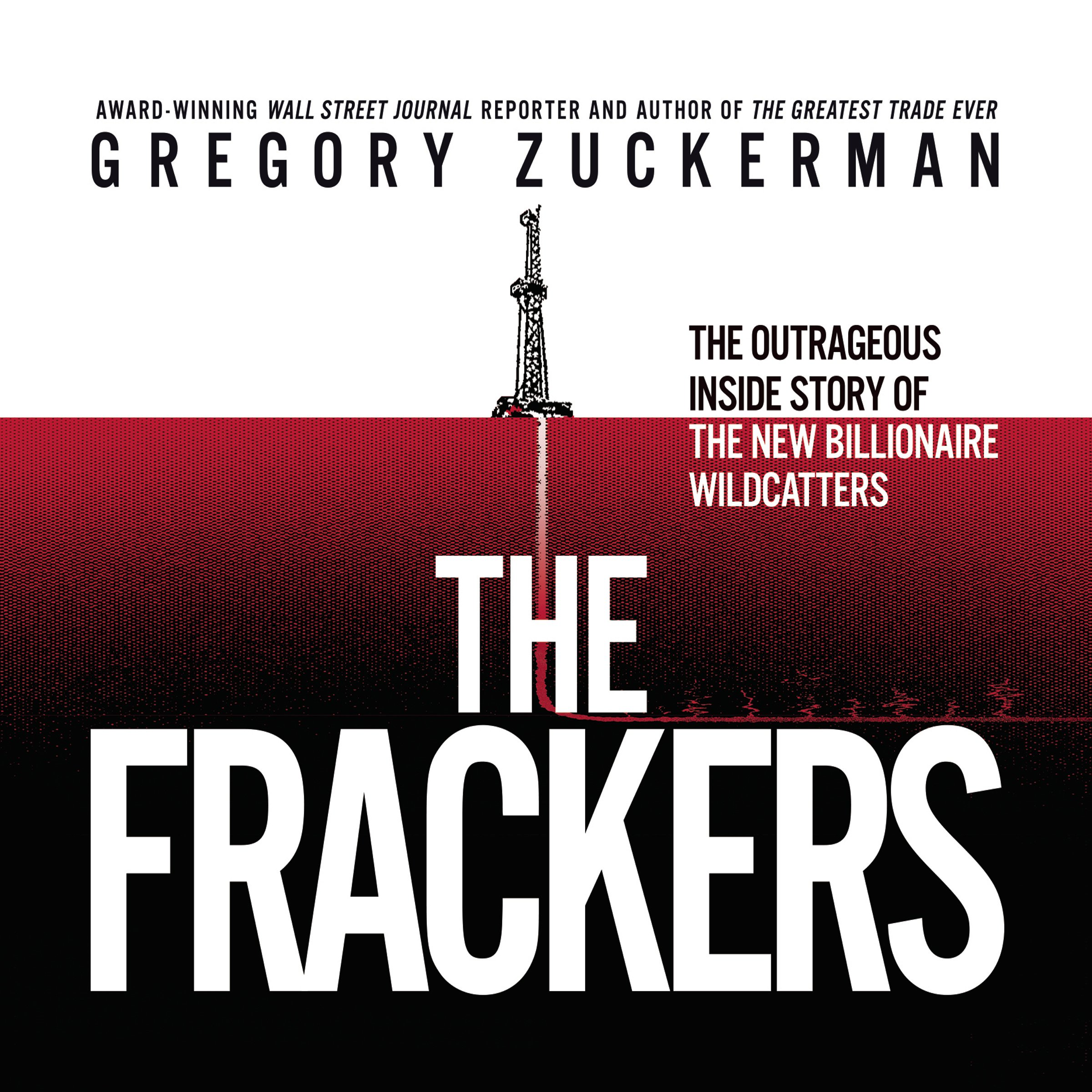 The Frackers: The Outrageous Inside Story of the New Billionaire Wildcatters: Library Edition