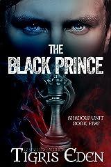 The Black Prince (Shadow Unit Book 5) Kindle Edition