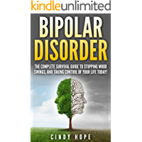 Bipolar: Bipolar Disorder: The Complete Bipolar Disorder Survival Guide To Stopping Mood Swings, And Taking Control of Your Life Today! (Bipolar 1, Bipolar 2, Anger, Bipolar Disorder Treatment)