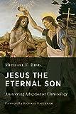 Jesus the Eternal Son: Answering Adoptionist Christology