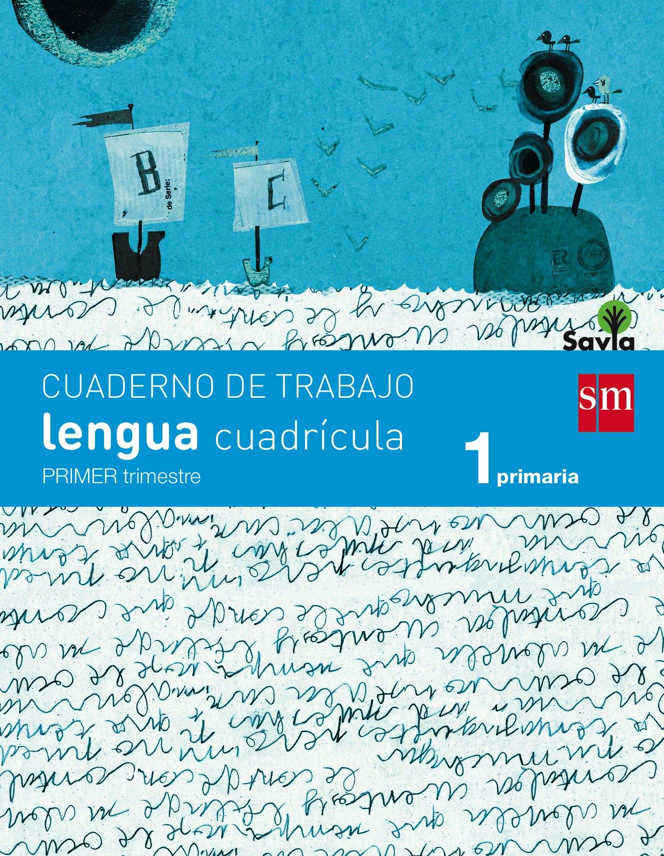 Cuaderno de lengua, Cuadrícula. 1 Primaria, 1 Trimestre. Savia - 9788467570298 Tapa blanda – 30 jul 2014 Rosa Modrego Tejada Grupo SM Educación 8467570296 YQ