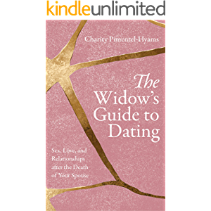 The Widow's Guide to Dating: Sex, Love, and Relationships after the Death of Your Spouse