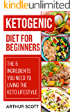 Ketogenic Diet For Beginners: The 5 Ingredients You Need To Living The Keto Lifestyle