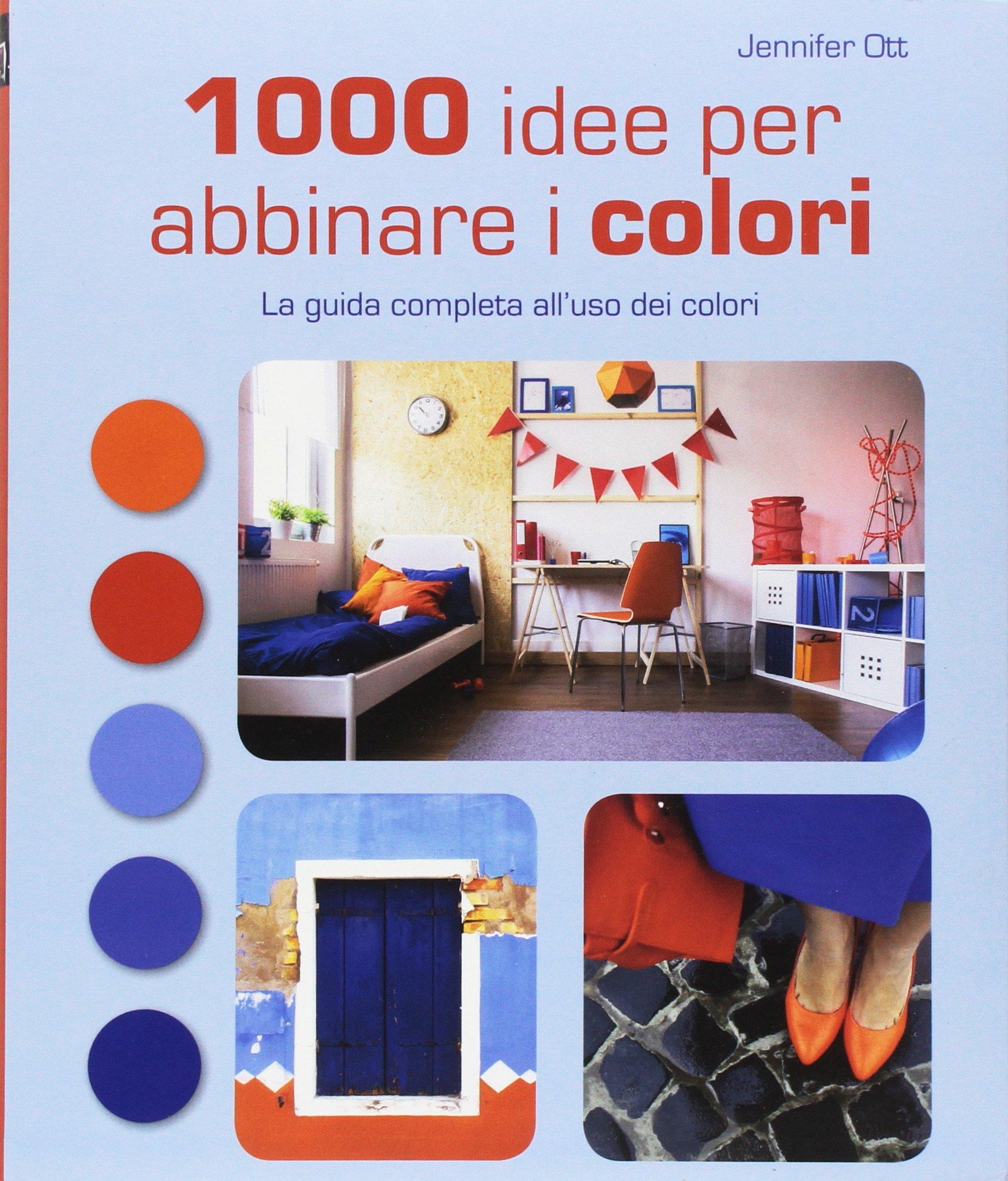 1000 idee per abbinare i colori. La guida completa all'uso dei colori Copertina flessibile – 2 nov 2017 Jennifer Ott P. Destro Il Castello 8865209224