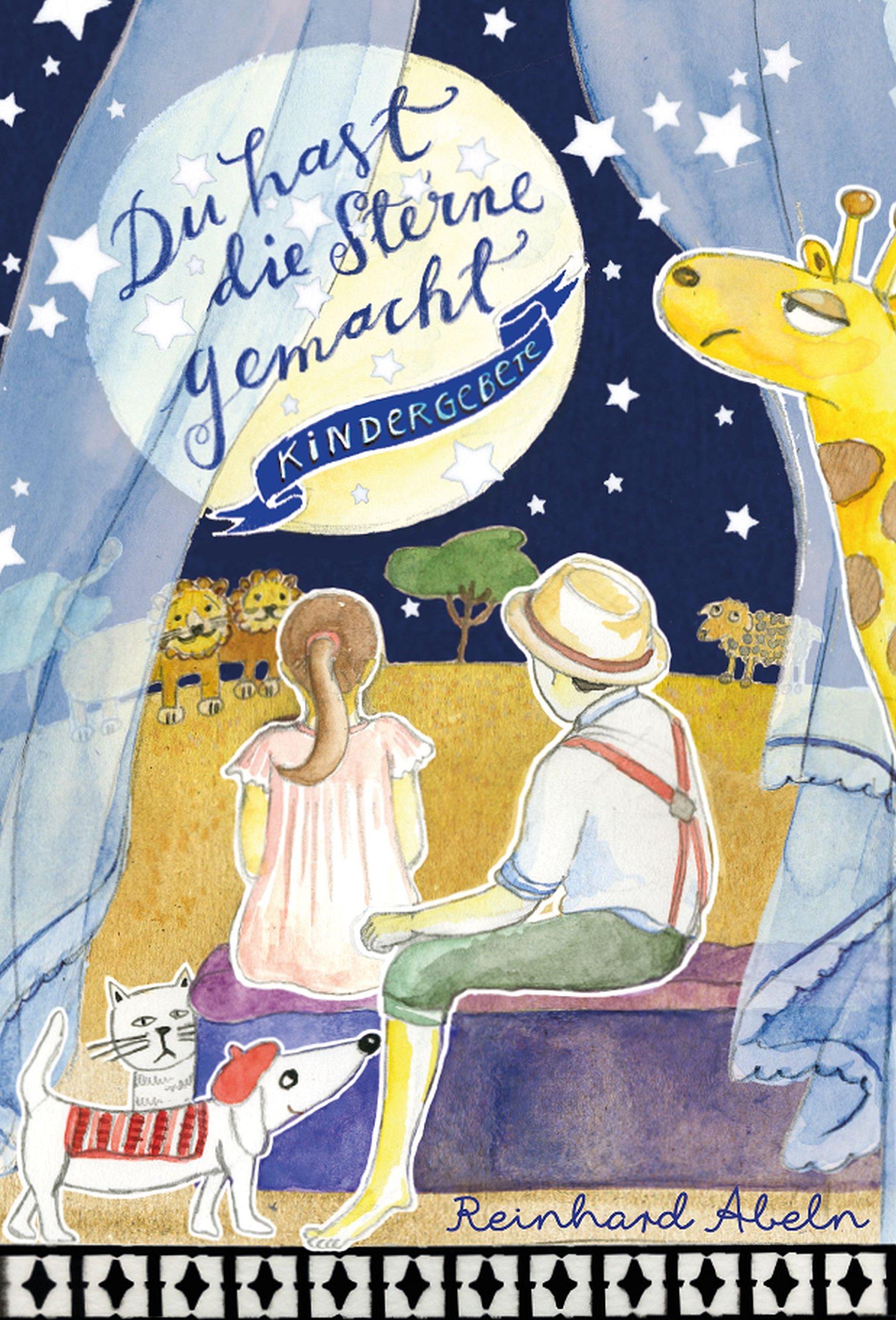 Du hast die Sterne gemacht: Kindergebete (German Edition)