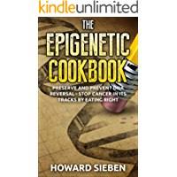 The Epigenetic Cookbook: Preserve and Prevent DNA Reversal - Stop Cancer in Its Tracks by Eating Right (English Edition)