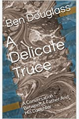 A Delicate Truce: A Conversation Between A Father And His Daughter Kindle Edition