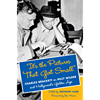 """""""It's the Pictures That Got Small"""": Charles Brackett on Billy Wilder and Hollywood's Golden Age (Film and Culture Series…"""