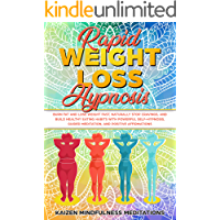 Rapid Weight Loss Hypnosis: Burn Fat and Lose Weight Fast, Naturally Stop Cravings, and Build Healthy Eating Habits With Powerful Self-Hypnosis, Guided ... and Positive Affirmations (English Edition)